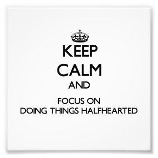 Mantenha a calma e o foco em fazer as coisas Halfh Artes De Fotos