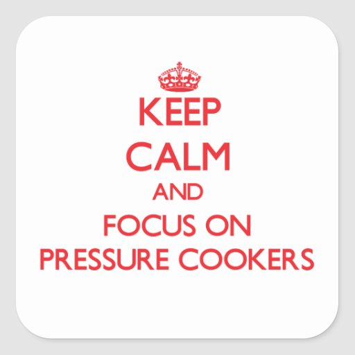Mantenha a calma e o foco em fogões de pressão adesivos quadrados