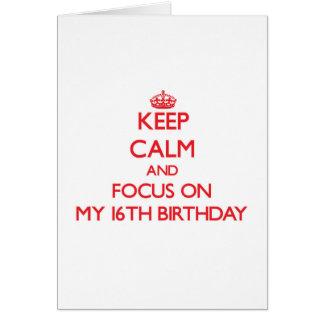 Mantenha a calma e o foco em meu 16o aniversário cartão