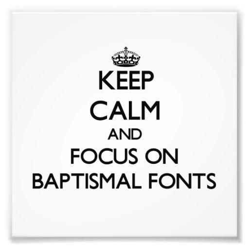 Mantenha a calma e o foco em pias batismais baptis impressão fotográficas