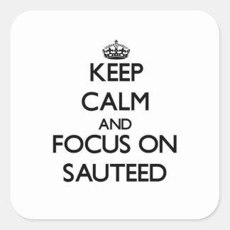 Mantenha a calma e o foco em Sauteed Adesivos Quadrados