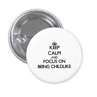 Mantenha a calma e o foco em ser infantil botons