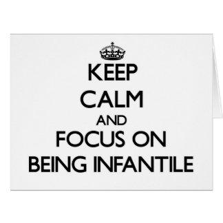 Mantenha a calma e o foco em ser infantil