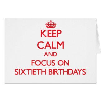 Mantenha a calma e o foco em Sixtieth aniversários Cartões