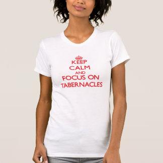 Mantenha a calma e o foco em tabernáculos t-shirts