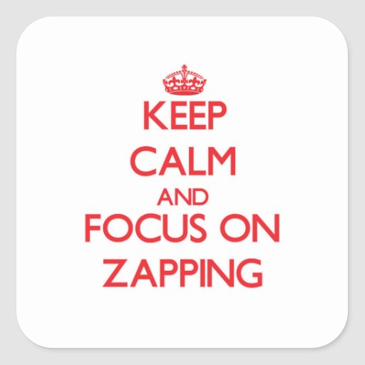 Mantenha a calma e o foco em Zapping Adesivo Em Forma Quadrada