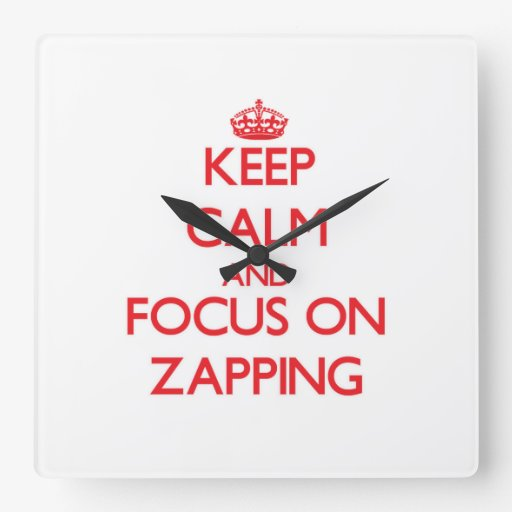 Mantenha a calma e o foco em Zapping Relógios De Paredes