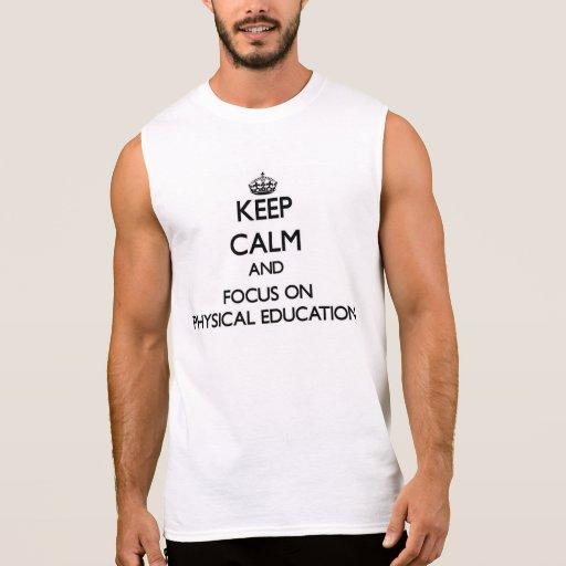 Mantenha a calma e o foco na educação física camisetas sem manga