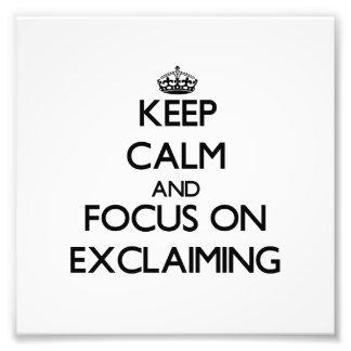 Mantenha a calma e o foco na EXCLAMAÇÃO Impressão De Fotos