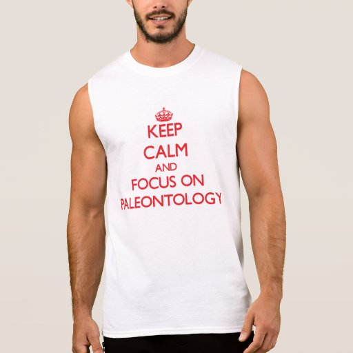 Mantenha a calma e o foco na paleontologia camisetas sem manga