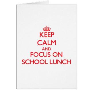 Mantenha a calma e o foco no almoço escolar cartão comemorativo