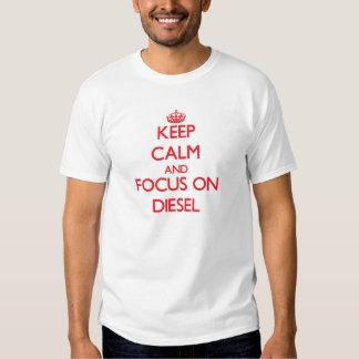 Mantenha a calma e o foco no diesel camisetas