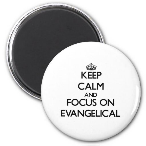 Mantenha a calma e o foco no EVANGELICAL Imas De Geladeira