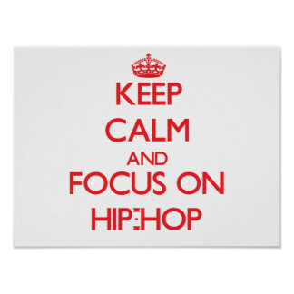 Mantenha a calma e o foco no hip-hop posteres