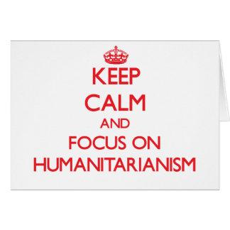 Mantenha a calma e o foco no Humanitarianism Cartão Comemorativo