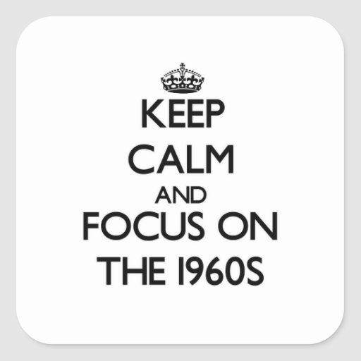 Mantenha a calma e o foco nos anos 60 adesivo em forma quadrada
