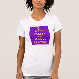 Mantenha a calma e PEÇA uma camisa PSÍQUICO Tshirts