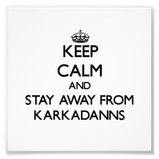 Mantenha a calma e permaneça longe de Karkadanns Impressão De Foto