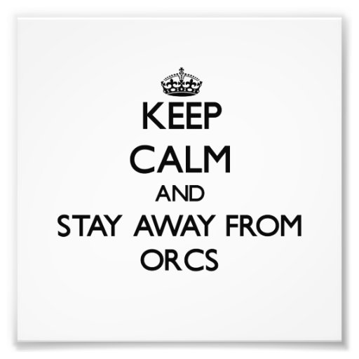 Mantenha a calma e permaneça longe de Orcs Fotografias
