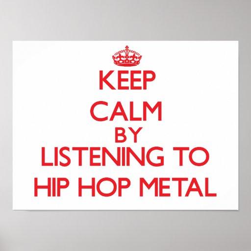 Mantenha a calma escutando o METAL de HIP HOP Posteres