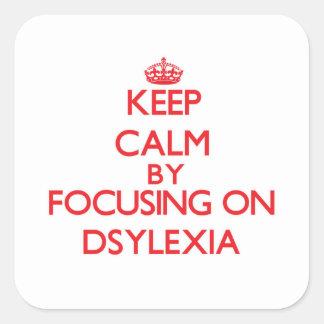 Mantenha a calma focalizando em Dsylexia Adesivo Em Forma Quadrada