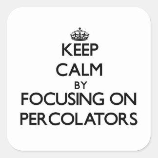 Mantenha a calma focalizando em Percolators Adesivos Quadrados