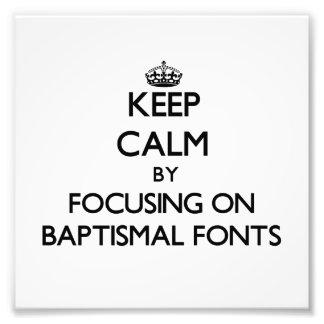 Mantenha a calma focalizando em pias batismais bap impressão de foto
