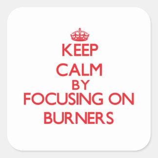 Mantenha a calma focalizando em queimadores adesivo quadrado