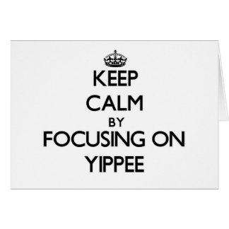 Mantenha a calma focalizando em Yippee