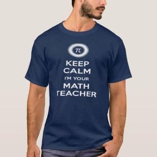Mantenha a calma que eu sou seu professor de tshirt