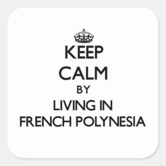 Mantenha a calma vivendo em Polinésia francesa Adesivo Quadrado