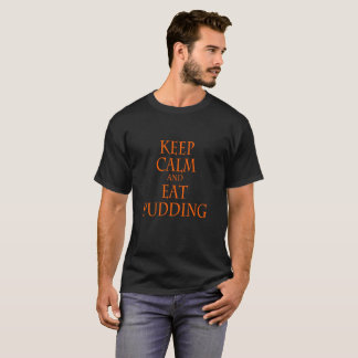 Mantenha calmo e coma o pudim - camiseta