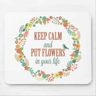 Mantenha calmo e pnha flores em sua vida Mousepad