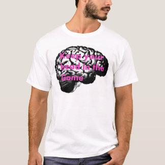 Mantenha sua cabeça no jogo! camiseta