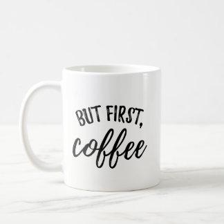 Mas primeiro café, caneca de café