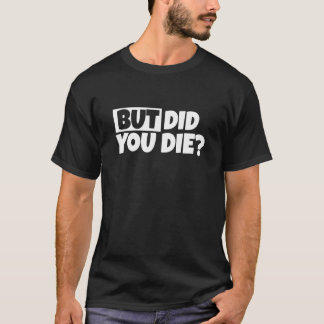 Mas você morreu? A camisa engraçada dos homens