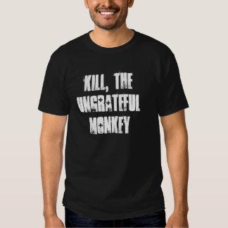 Matar, o macaco ingrato camisetas