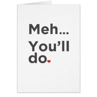 Meh… você fará o cartão engraçado do dia dos