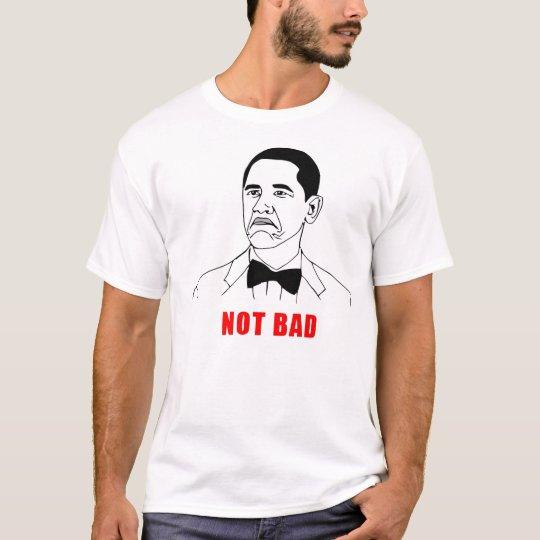Meme ''NOT BAD'' Camisetas