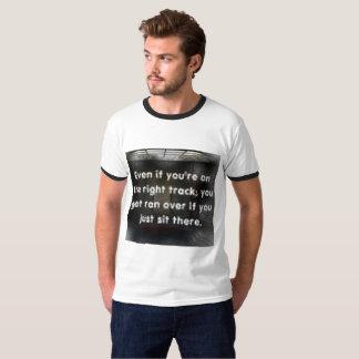 Mesmo se você está no bom caminho camiseta