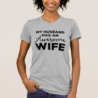 Meu marido tem uma esposa impressionante camiseta