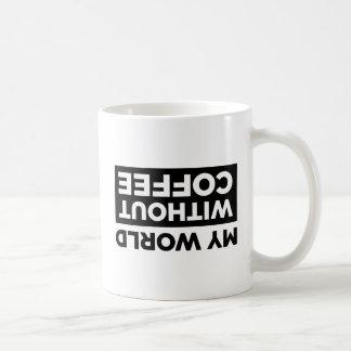 Meu mundo sem café caneca de café