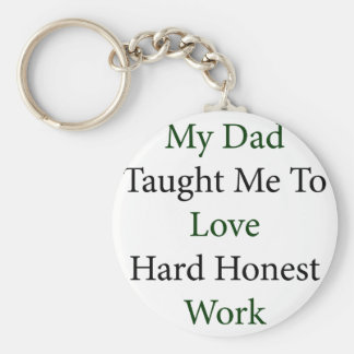 Meu pai ensinou-me amar o trabalho honesto duro chaveiro