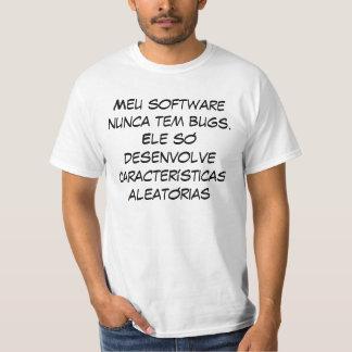 Meu software nunca tem bugs. Ele só desenvolve ... Tshirt