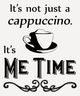 Mim Cappuccino do tempo Tshirts