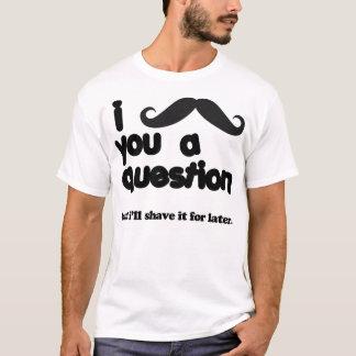 mim moustache você uma camisa da pergunta t