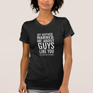 Minha mãe advertiu-me sobre caras como você T engr T-shirt