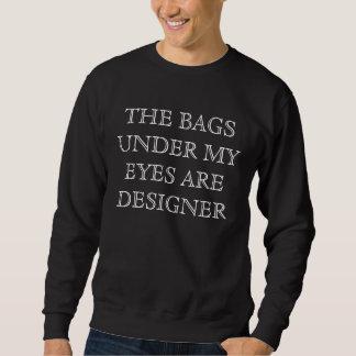 Moletom As bolsas sob meus olhos são camisola engraçada do