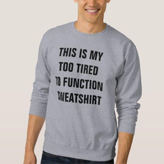 Moletom Too tired to function sweatshirt