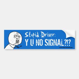 Motorista estúpido Y U NENHUM pára-choque Sticke d Adesivo